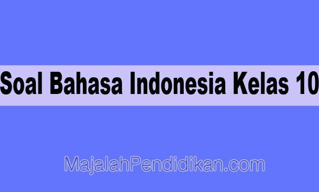 Soal Bahasa Indonesia Kelas 10