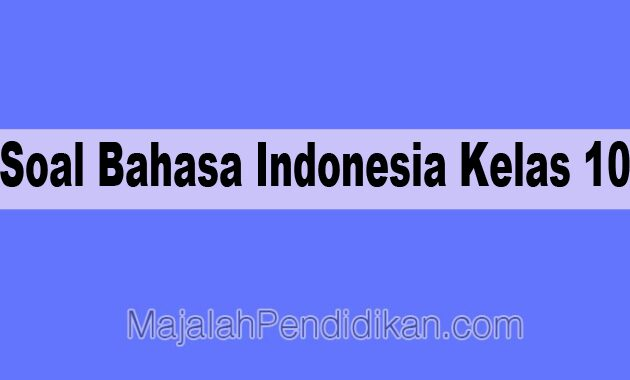 Soal Bahasa Indonesia Kelas 10 Sma Ma 2021 Dan Kunci Jawabannya