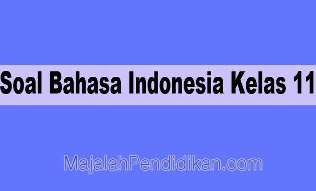 Soal Bahasa Indonesia Kelas 11