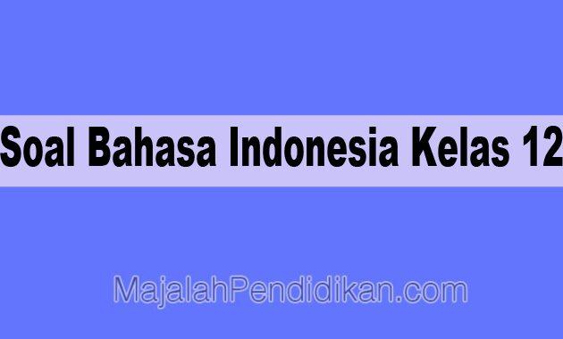 Soal Bahasa Indonesia Kelas Xii Beserta Jawabannya