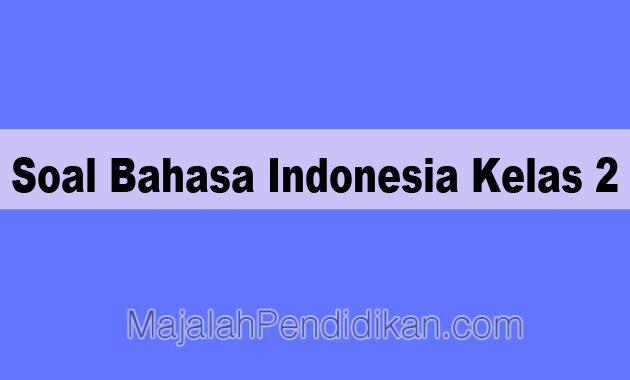 Soal Bahasa Indonesia Kelas 2