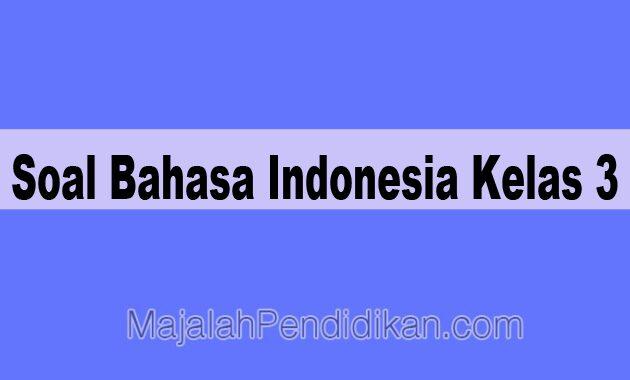 Soal Bahasa Indonesia Kelas 3