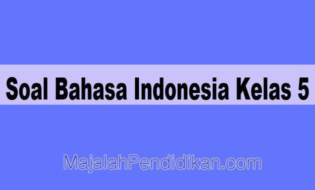 Contoh Soal Uas Bahasa Indonesia Kelas 5 Sd 2021 Dan Jawaban