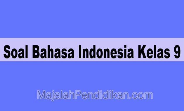 Soal Bahasa Indonesia Kelas 9 Smp Mts 2021 Dan Kunci Jawabannya