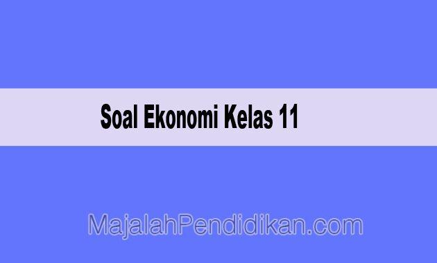 Contoh Soal Ekonomi Kelas 11 Sma Ma 2021 Dan Kunci Jawabannya