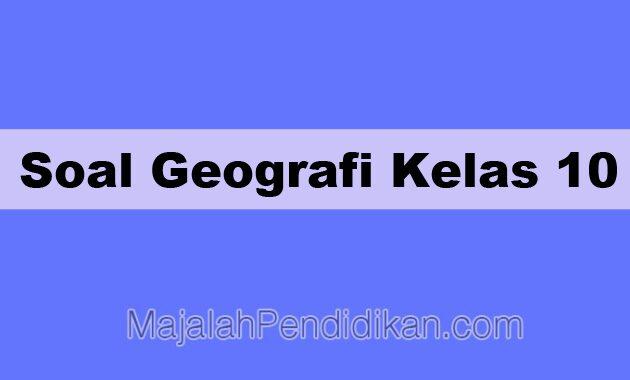Soal Geografi Kelas 10 Sma Smk Ma 2021 Dan Kunci Jawabannya