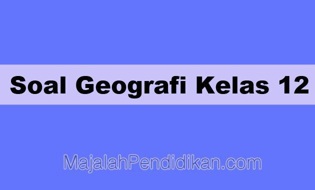 kisi kisi geografi kelas 12 semester 1 2019