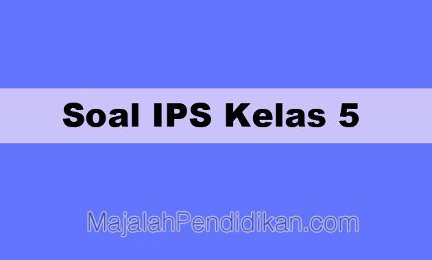 Soal IPS Kelas 5