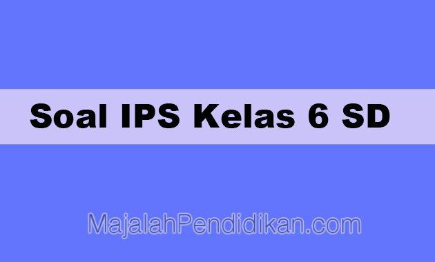 Soal IPS Kelas 6 SD