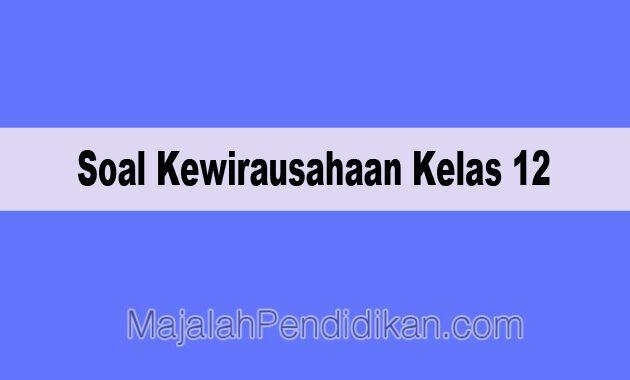 Soal Kewirausahaan Kelas 12 Sma Ma 2021 Dan Kunci Jawabannya