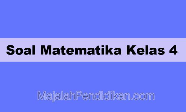 Soal Matematika Kelas 4 Sd Mi 2021 Dan Kunci Jawabannya