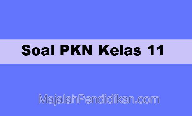 Soal PKN Kelas 11