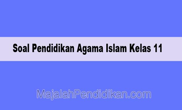 Soal Pendidikan Agama Islam Kelas 11 Sma Ma 2020 Dan Kunci Jawaban