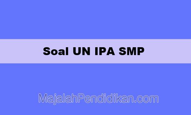 Soal UN IPA SMP