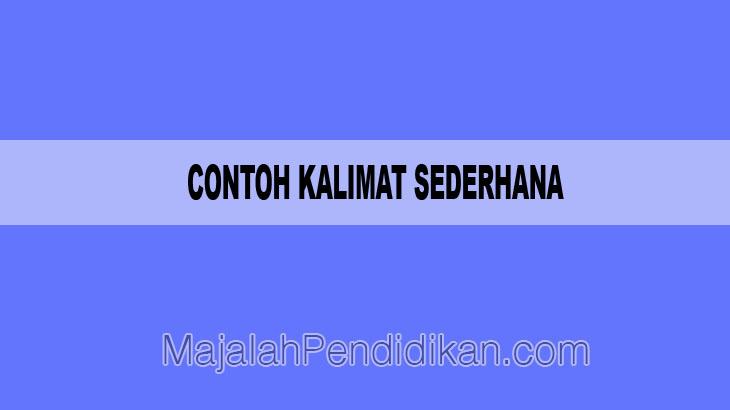 Contoh Kalimat Sederhana Pengertian Karakteristik Dan Contoh