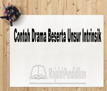 Contoh Drama Beserta Unsur Intrinsik