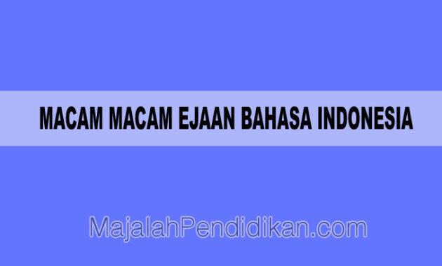 Macam Macam Ejaan Bahasa Indonesia