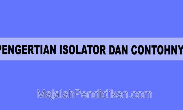 Pengertian Isolator dan Contohnya