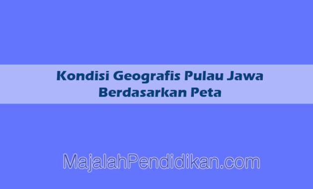 kondisi geografis pulau jawa berdasarkan peta 2019